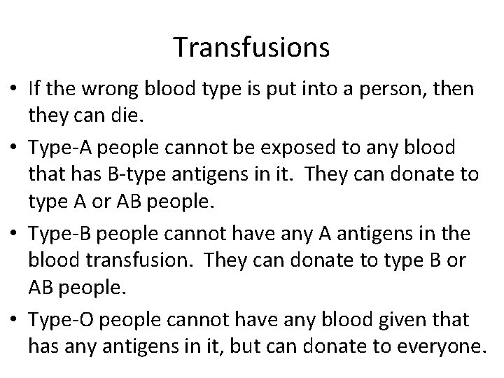 Transfusions • If the wrong blood type is put into a person, then they