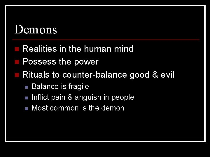 Demons Realities in the human mind n Possess the power n Rituals to counter-balance
