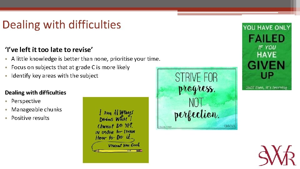Dealing with difficulties 'I've left it too late to revise' • A little knowledge