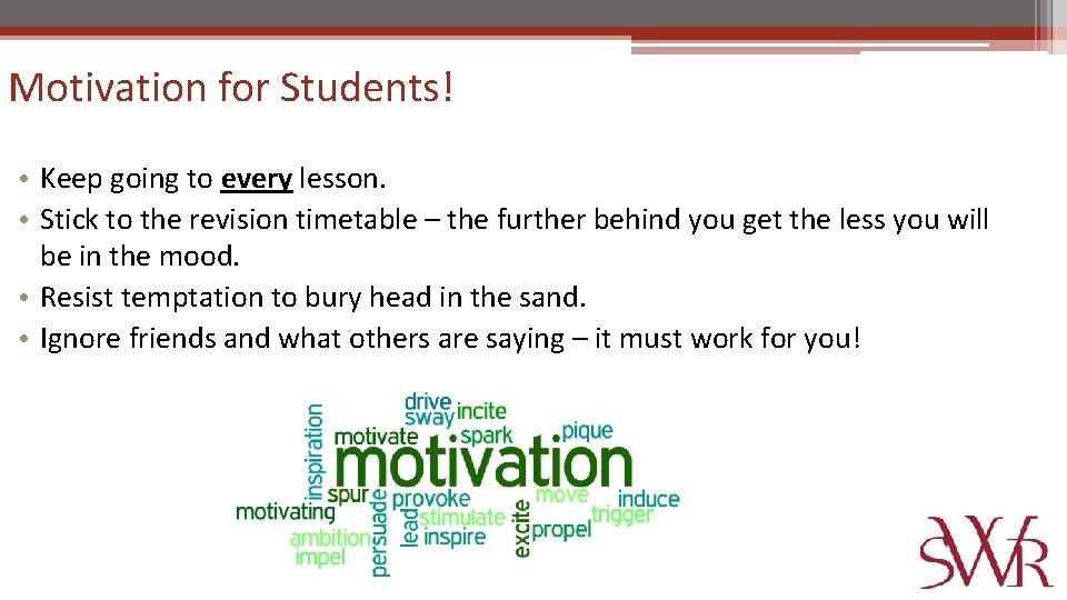 Motivation for Students! • Keep going to every lesson. • Stick to the revision