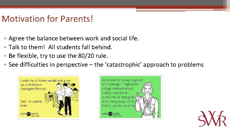 Motivation for Parents! • • Agree the balance between work and social life. Talk