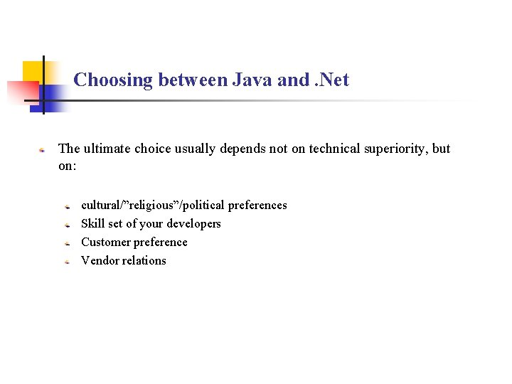 Choosing between Java and. Net The ultimate choice usually depends not on technical superiority,