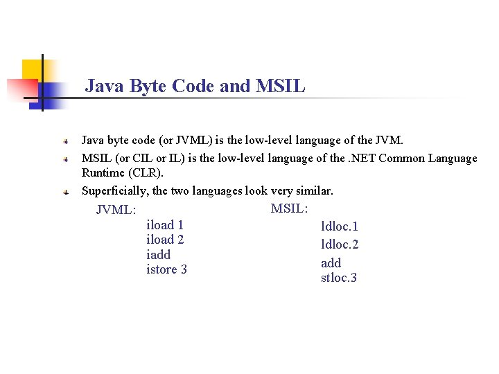 Java Byte Code and MSIL Java byte code (or JVML) is the low-level language