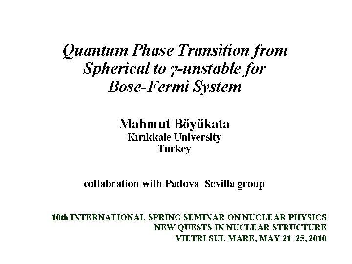 Quantum Phase Transition from Spherical to γ-unstable for Bose-Fermi System Mahmut Böyükata Kırıkkale University