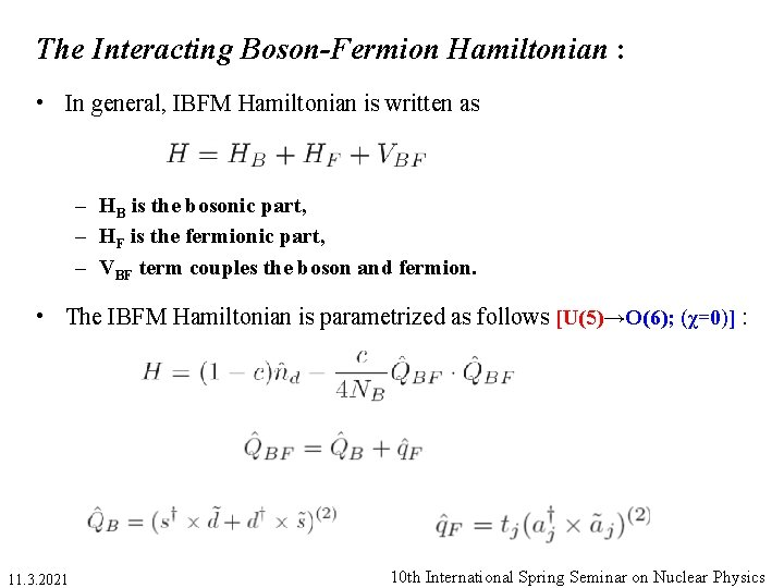 The Interacting Boson-Fermion Hamiltonian : • In general, IBFM Hamiltonian is written as –