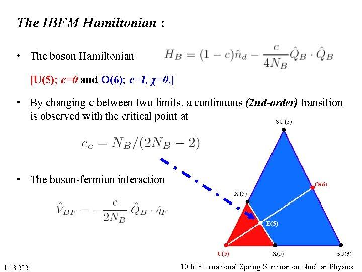 The IBFM Hamiltonian : • The boson Hamiltonian [U(5); c=0 and O(6); c=1, χ=0.