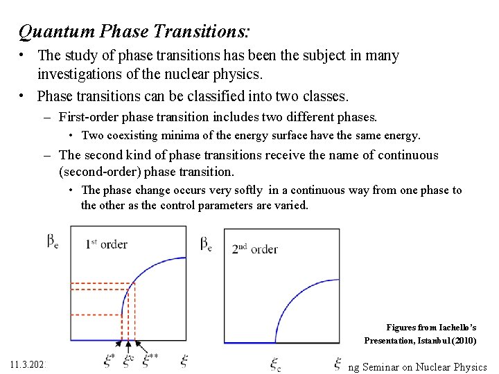 Quantum Phase Transitions: • The study of phase transitions has been the subject in