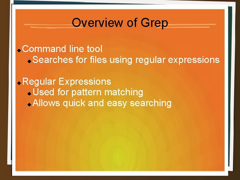 Overview of Grep Command line tool Searches for files using regular expressions Regular Expressions