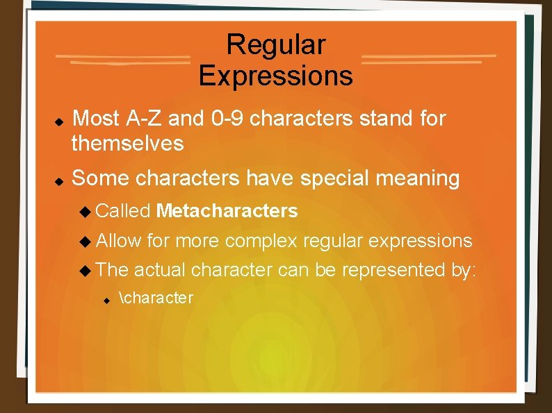 Regular Expressions Most A-Z and 0 -9 characters stand for themselves Some characters have