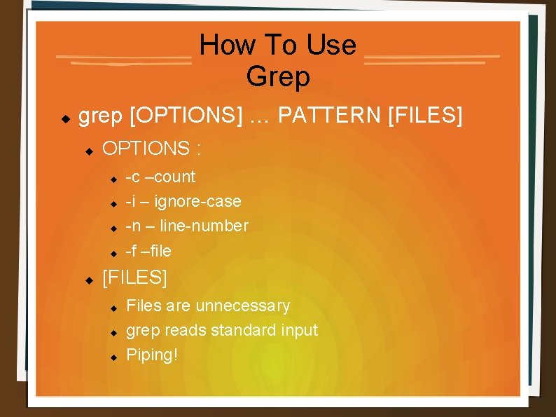 How To Use Grep grep [OPTIONS] … PATTERN [FILES] OPTIONS : -c –count -i