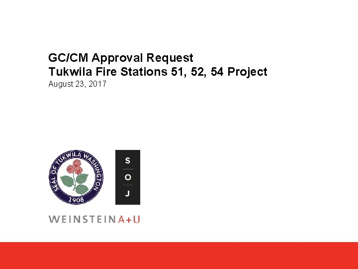GC/CM Approval Request Tukwila Fire Stations 51, 52, 54 Project August 23, 2017