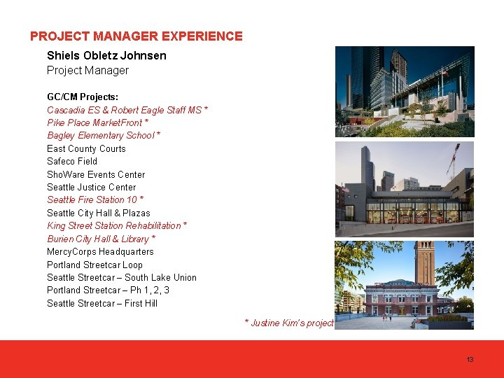 PROJECT MANAGER EXPERIENCE Shiels Obletz Johnsen Project Manager GC/CM Projects: Cascadia ES & Robert