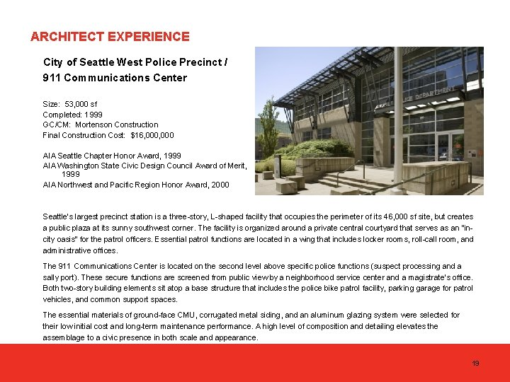 ARCHITECT EXPERIENCE City of Seattle West Police Precinct / 911 Communications Center Size: 53,