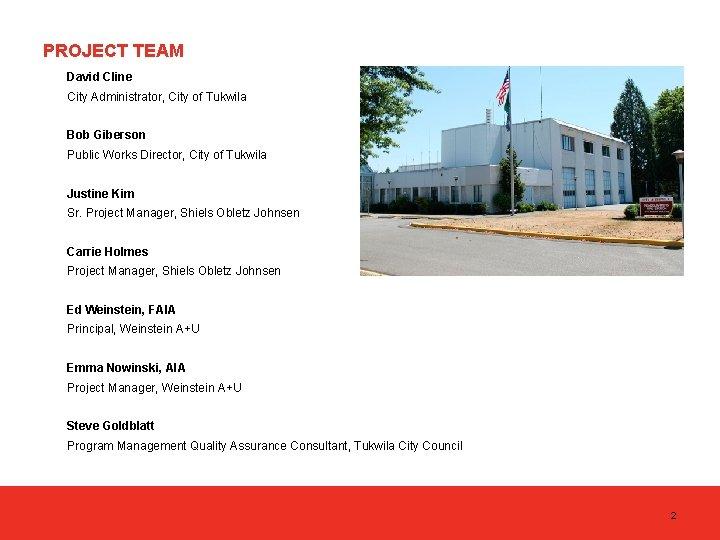 PROJECT TEAM David Cline City Administrator, City of Tukwila Bob Giberson Public Works Director,