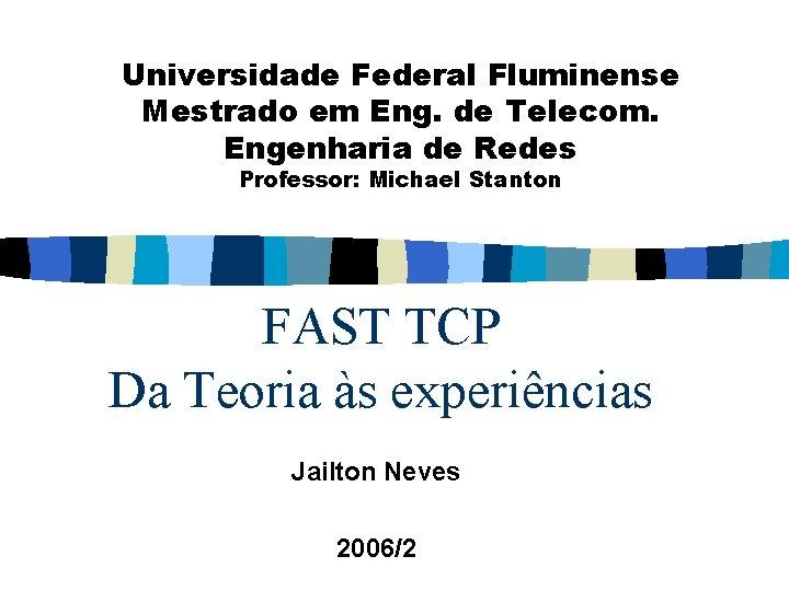 Universidade Federal Fluminense Mestrado em Eng. de Telecom. Engenharia de Redes Professor: Michael Stanton