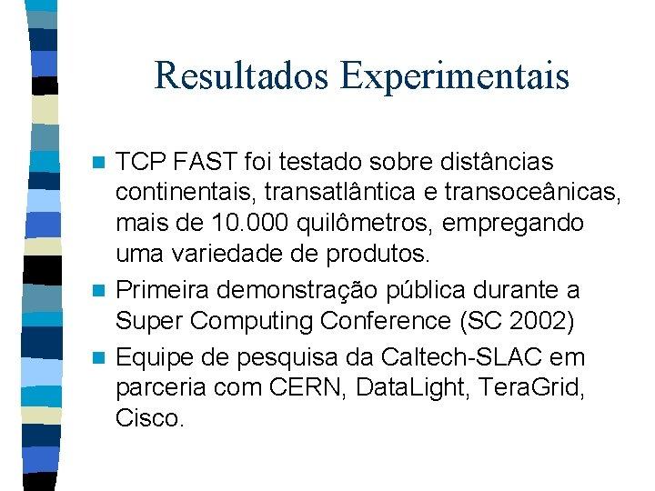 Resultados Experimentais TCP FAST foi testado sobre distâncias continentais, transatlântica e transoceânicas, mais de