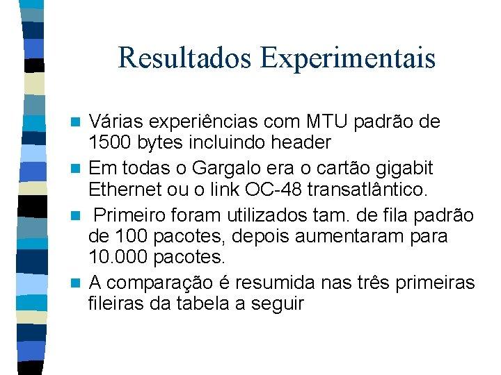 Resultados Experimentais Várias experiências com MTU padrão de 1500 bytes incluindo header n Em
