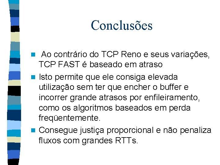 Conclusões Ao contrário do TCP Reno e seus variações, TCP FAST é baseado em