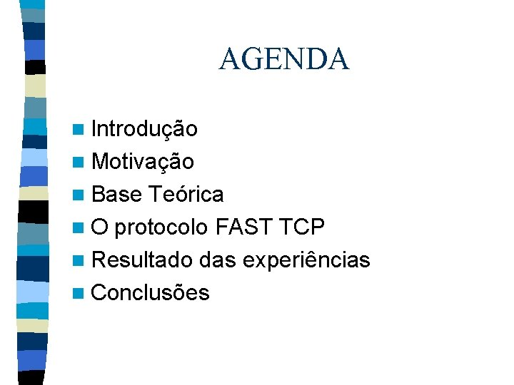 AGENDA n Introdução n Motivação n Base Teórica n O protocolo FAST TCP n