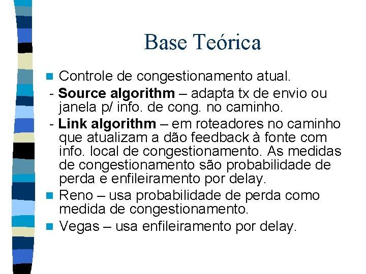 Base Teórica Controle de congestionamento atual. - Source algorithm – adapta tx de envio