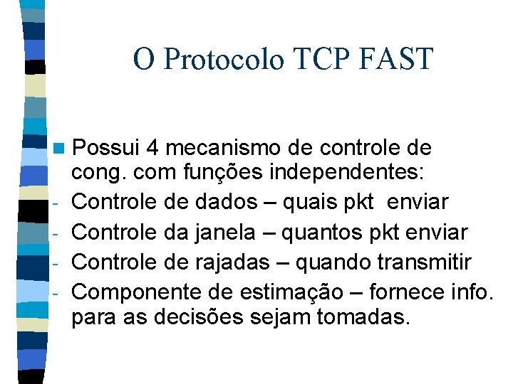 O Protocolo TCP FAST n Possui - 4 mecanismo de controle de cong. com
