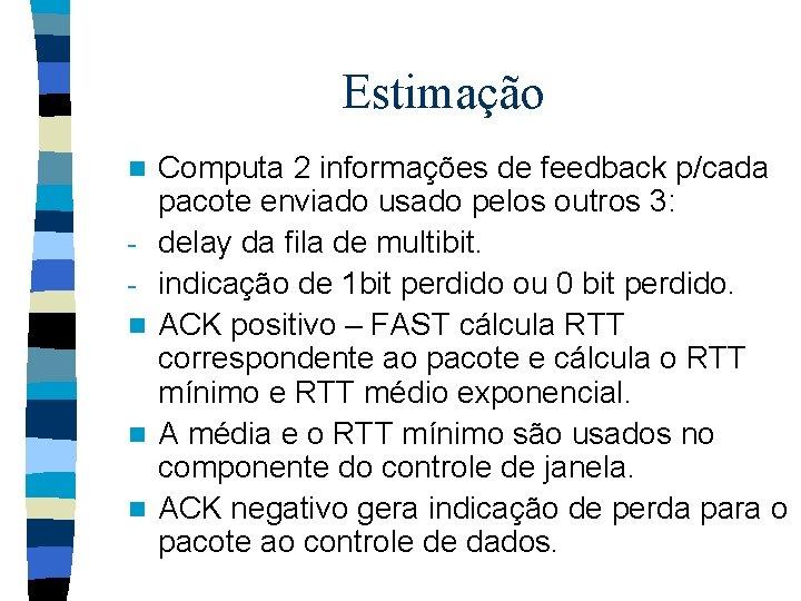Estimação n n Computa 2 informações de feedback p/cada pacote enviado usado pelos outros