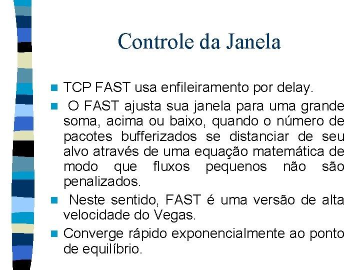 Controle da Janela TCP FAST usa enfileiramento por delay. n O FAST ajusta sua