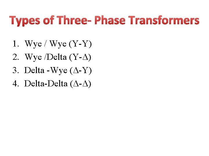 Types of Three- Phase Transformers 1. 2. 3. 4. Wye / Wye (Y-Y) Wye