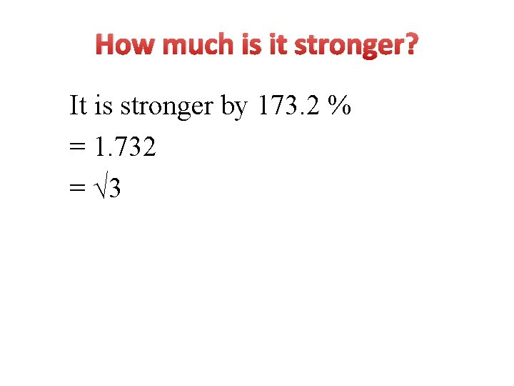 How much is it stronger? It is stronger by 173. 2 % = 1.