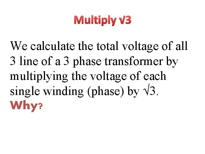 Multiply √ 3 We calculate the total voltage of all 3 line of a