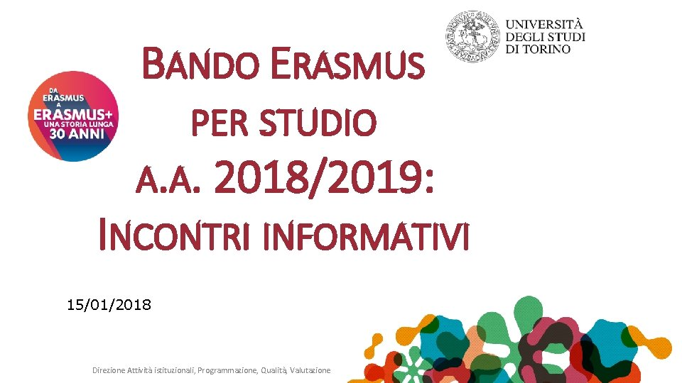 BANDO ERASMUS PER STUDIO A. A. 2018/2019: INCONTRI INFORMATIVI 15/01/2018 Direzione Attività istituzionali, Programmazione,