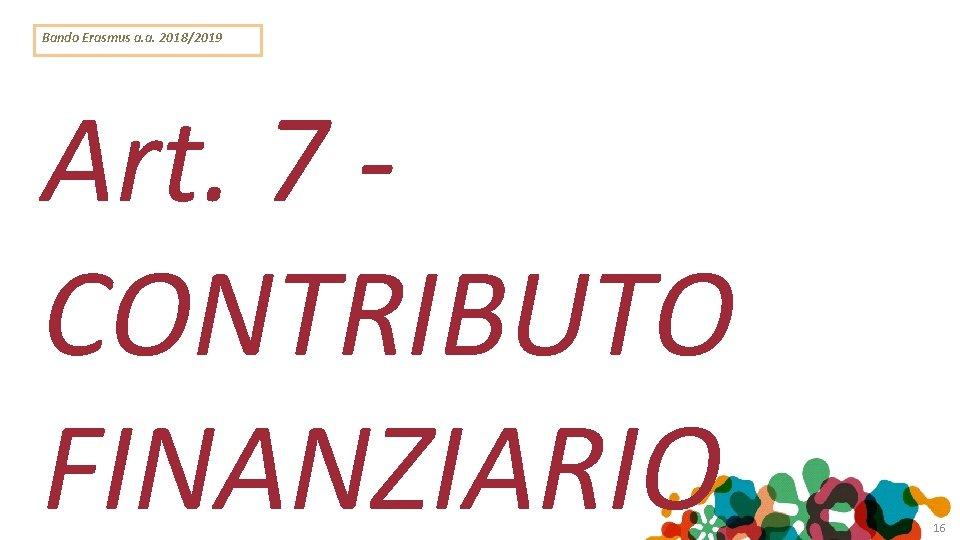 Bando Erasmus a. a. 2018/2019 Art. 7 CONTRIBUTO FINANZIARIO 16