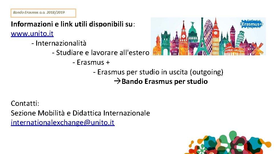 Bando Erasmus a. a. 2018/2019 Informazioni e link utili disponibili su: www. unito. it