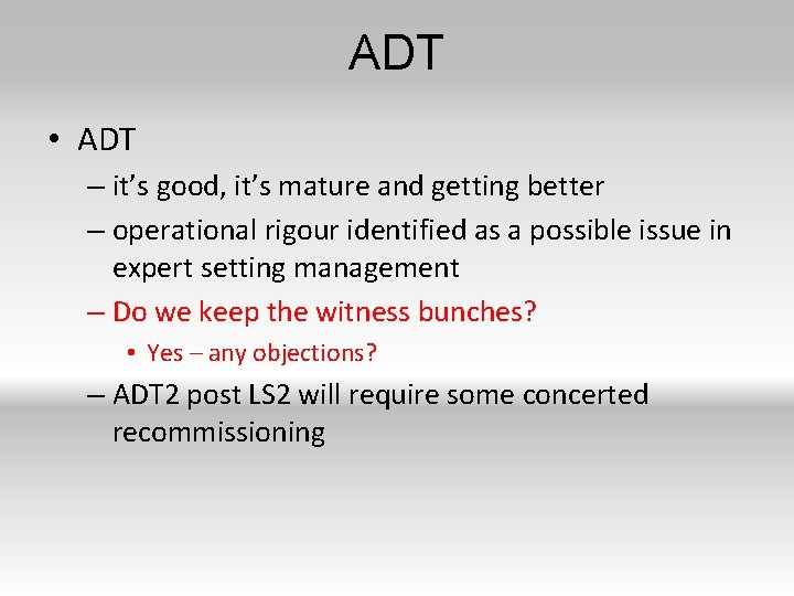 ADT • ADT – it's good, it's mature and getting better – operational rigour