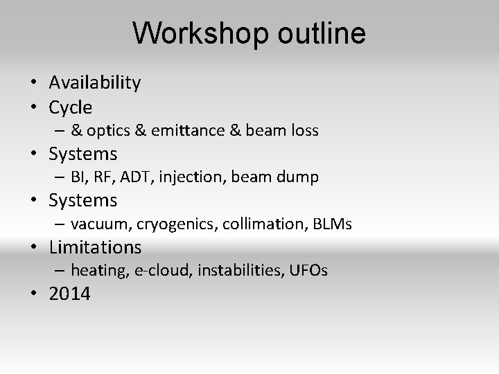 Workshop outline • Availability • Cycle – & optics & emittance & beam loss