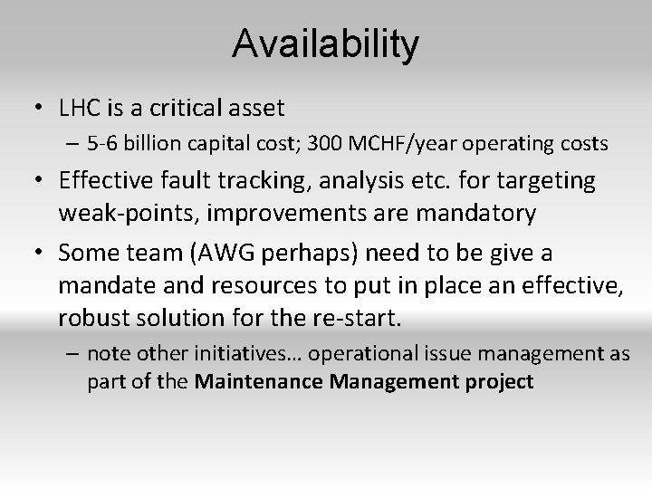 Availability • LHC is a critical asset – 5 -6 billion capital cost; 300