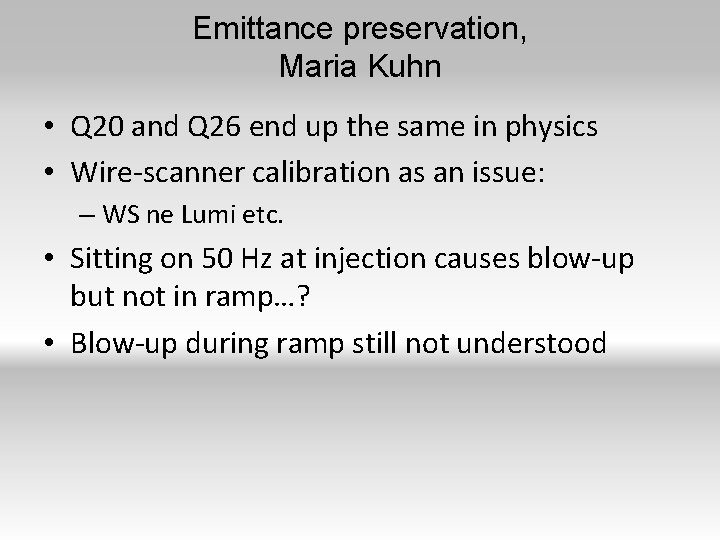 Emittance preservation, Maria Kuhn • Q 20 and Q 26 end up the same