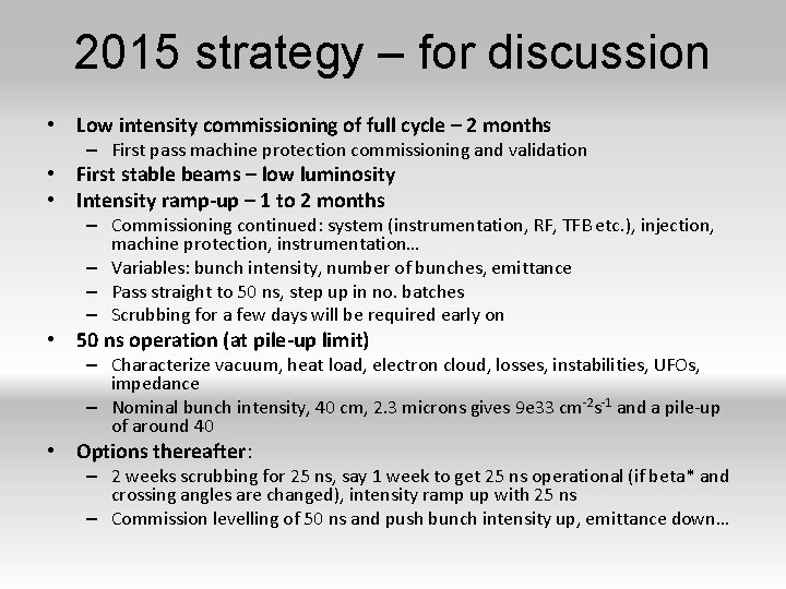 2015 strategy – for discussion • Low intensity commissioning of full cycle – 2