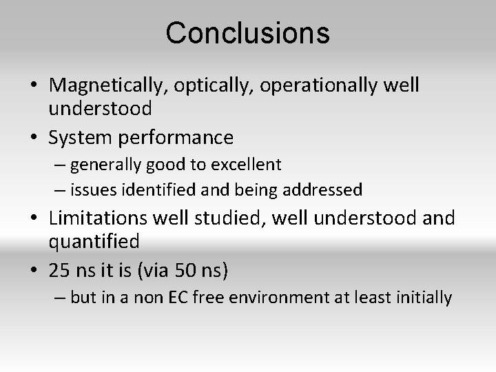 Conclusions • Magnetically, operationally well understood • System performance – generally good to excellent