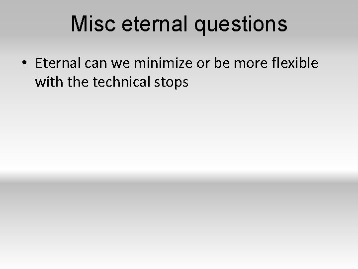 Misc eternal questions • Eternal can we minimize or be more flexible with the