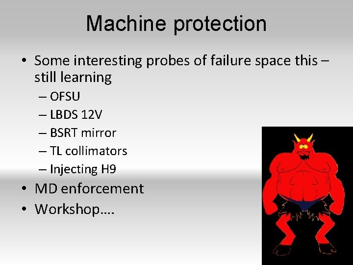 Machine protection • Some interesting probes of failure space this – still learning –
