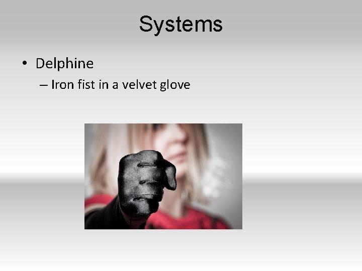 Systems • Delphine – Iron fist in a velvet glove