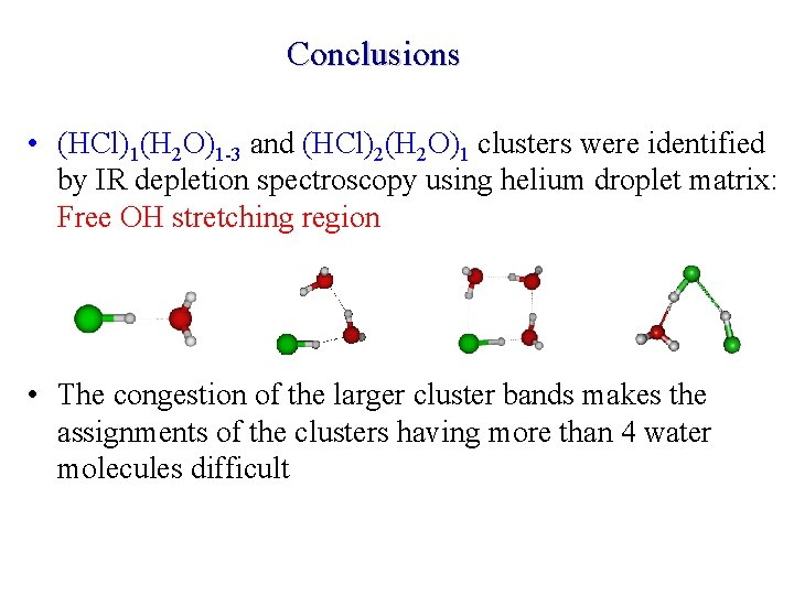 Conclusions • (HCl)1(H 2 O)1 -3 and (HCl)2(H 2 O)1 clusters were identified by