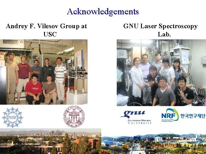 Acknowledgements Andrey F. Vilesov Group at USC GNU Laser Spectroscopy Lab.