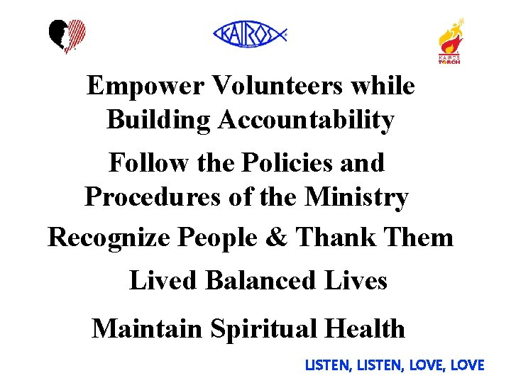 Empower Volunteers while Building Accountability Follow the Policies and Procedures of the Ministry Recognize