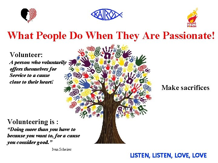What People Do When They Are Passionate! Volunteer: A person who voluntarily offers themselves