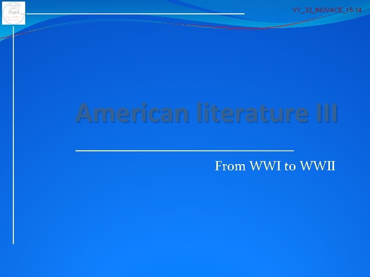 VY_32_INOVACE_15 -14 American literature III From WWI to WWII