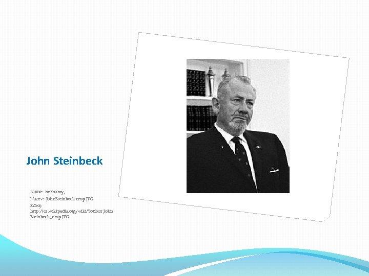 John Steinbeck Autor: neznámý, Název: John. Steinbeck crop. JPG Zdroj: http: //cs. wikipedia. org/wiki/Soubor: