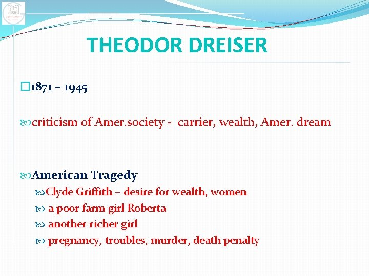 THEODOR DREISER � 1871 – 1945 criticism of Amer. society - carrier, wealth, Amer.