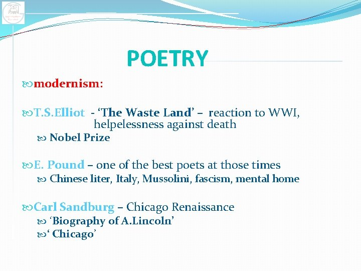 POETRY modernism: T. S. Elliot - 'The Waste Land' – reaction to WWI, helpelessness